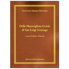 Delle maravigliose grazie di san Luigi Gonzaga