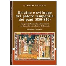 Origine e sviluppo del potere temporale dei papi (650-850) . Un'epoca di falsi abilmente costruiti, che hanno inciso sul corso della storia