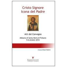 Cristo Signore icona del Padre. Atti del Convegno (Pulsano, 5-6 ottobre 2012)
