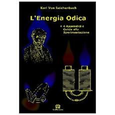 L'energia odica. «Lettere sull'od e il magnetismo». Con 4 appendici e guida alla sperimentazione