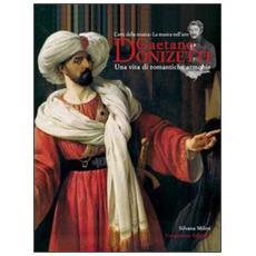 Gaetano Donizetti. Una vita di romantiche armonie. L'arte della musica. La musica nell'arte