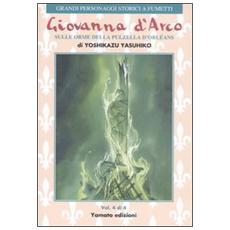 Giovanna d'Arco. Sulle orme della pulzella d'Orlèans. Vol. 4 Giovanna d'Arco. Sulle orme della pulzella d'Orlèans