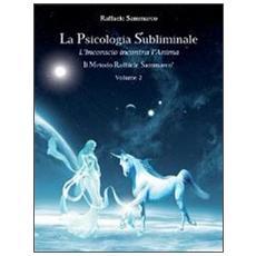 Psicologia subliminale. Vol. 2: L'inconscio incontra l'anima.