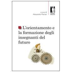 Orientamento e la formazione degli insegnanti del futuro (L')
