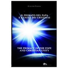 Il primato del papa e l'unità dei cristiani. Ediz. italiana e inglese