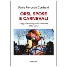 Orsi, spose e carnevali. Saggi di etnologia del Piemonte 1996-2012