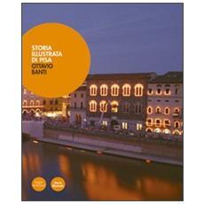 Storia illustrata di Pisa. Dalle origini al XX secolo