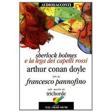 Sherlock Holmes e la lega dei capelli rossi letto da Francesco Pannofino. Audiolibro. CD Audio. Con libro