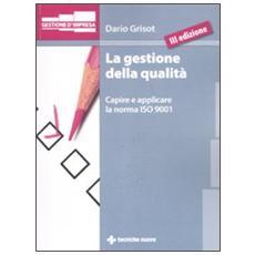 La gestione della qualità. Capire e applicare la norma ISO 9001