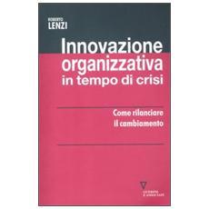Innovazione organizzativa in tempo di crisi. Come rilanciare il cambiamento