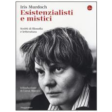 Esistenzialisti e mistici. Scritti di filosofia e letteratura
