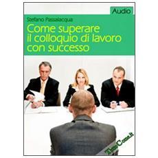 Come superare il colloquio di lavoro con successo. CD Audio formato MP3