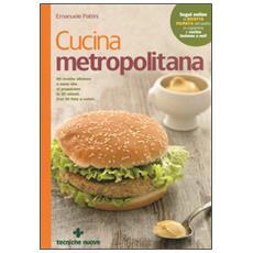 Cucina metropolitana. 80 ricette sfiziose e sane pronte in 20 minuti