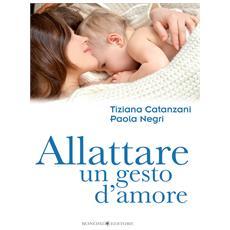 Tiziana Catanzani / Paola Negri - Allattare Un Gesto D'Amore