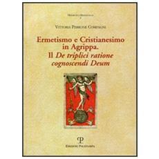 Ermetismo e Cristianesimo in Agrippa. Il De triplici ratione cognoscendi Deum. Testo latino a fronte
