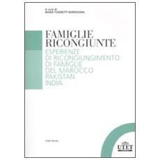 Famiglie ricongiunte. Esperienze di ricongiungimento di famiglie del Marocco, Pakistan, India