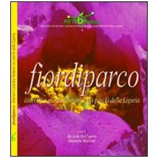 Fiori di parco. Itinerari e giardini botanici nei parchi della Liguria
