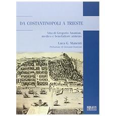 Da Costantinopoli a Trieste. Vita di Gregorio Ananian, medico e benefattore armeno