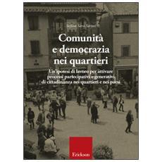 Comunit� e democrazia nei quartieri. Un'ipotesi di lavoro per attivare processi partecipativi e generativi di cittadinanza nei quartieri e nei paesi