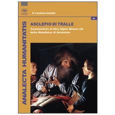 Asclepio di Tralle. Commentario al libro «Alpha Meizon» della Metafisica di Aristotele