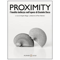 Proximity. L'inedita bellezza nelle opere di Daniele Duca. Ediz. italiana e inglese
