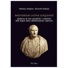 Breviarium latine loquendi. Quaderno di note sintattiche e stilistiche della lingua latina alfabeticamente registrate