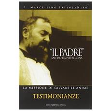 «Il Padre» san Pio da Pietrelcina. La missione di salvare le anime. Vol. 1