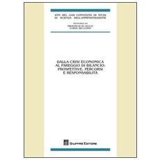 Dalla crisi economica al pareggio di bilancio: prospettive, percorsi e responsabilità. Atti del 58° Convegno di studi (Varenna, 20-22 settembre 2012)