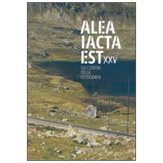 Alea iacta est XXV. Sui confini della fotografia. Ediz. illustrata