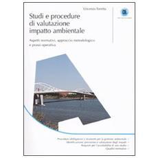 Studi e procedure di valutazione impatto ambientale. Aspetti normativi, approccio metodologico e prassi operativa