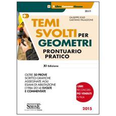 Temi svolti per geometri. Prontuario pratico. Oltre 50 prove scritto-grafiche assegnate agli esami di abilitazione (1986-2014) svolte e commentate