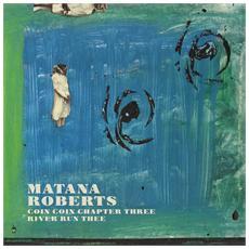 Matana Roberts - Coin Coin Chapter Three: River Run Thee
