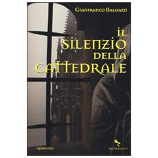 Baldazzi Gianfranco - Il Silenzio Della Cattedrale