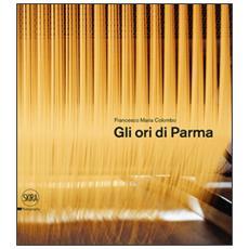 Gli ori di Parma. I luoghi del cibo. Ediz. italiana e inglese