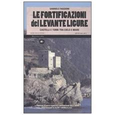 Le fortificazioni del Levante ligure. Castelli e torri tra cielo e mare