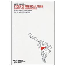 L'idea di America Latina. Geostoria di una teoria decoloniale