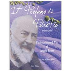 Profumo di padre Pio. Testimonianza di vita di Angela Bozzo. Parte seconda (Il)