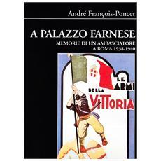 A palazzo Farnese. Memorie di un ambasciatore a Roma (1938-1940)