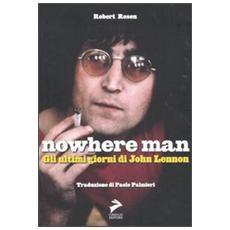 Nowhere Man. Gli ultimi giorni di John Lennon