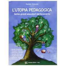 L'utopia pedagogica. Sette grandi educatori del Novecento
