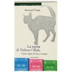 Storia di Nelson Ollala. Il gatto figlio di Tea e Frankie (La)