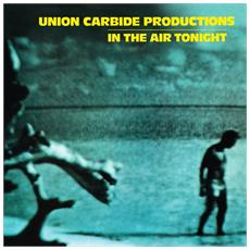 Union Carbide Productions - In The Air Tonight (180g)