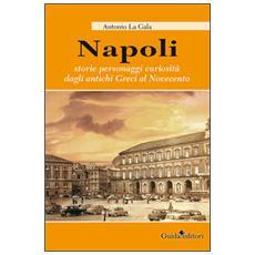 Napoli. Storie personagi curiosit� dagli antichi greci al Novecento