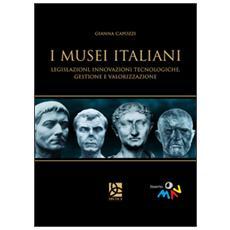 I musei italiani. Legislazioni, innovazioni tecnologiche, gestione e valorizzazione