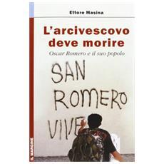 L'arcivescovo deve morire. Oscar Romero e il suo popolo