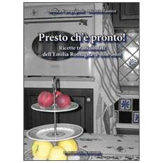 Presto ch'è pronto! Ricette tradizionali dell'Emilia Romagna (e non solo)