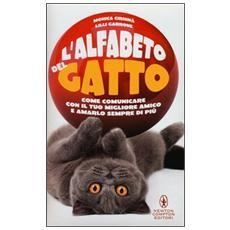 L'alfabeto del gatto. Come comunicare con il tuo migliore amico e amarlo sempre di più