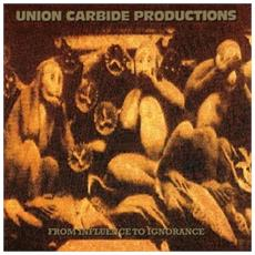 Union Carbide Productions - From Influence To Ignorance (180g)