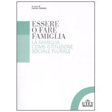 Essere o fare famiglia. La famiglia come istituzione sociale plurale