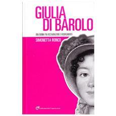 Giulia di Barolo. Una donna fra restaurazione e Risorgimento